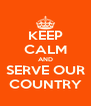 KEEP CALM AND SERVE OUR COUNTRY - Personalised Poster A4 size