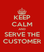 KEEP CALM AND SERVE THE CUSTOMER - Personalised Poster A4 size