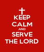 KEEP CALM AND SERVE THE LORD - Personalised Poster A4 size