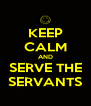 KEEP CALM AND SERVE THE SERVANTS - Personalised Poster A4 size