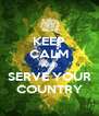 KEEP CALM AND SERVE YOUR COUNTRY - Personalised Poster A4 size