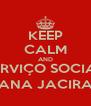 KEEP CALM AND SERVIÇO SOCIAL ANA JACIRA - Personalised Poster A4 size