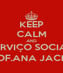 KEEP CALM AND SERVIÇO SOCIAL PROF.ANA JACIRA - Personalised Poster A4 size