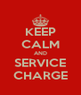 KEEP CALM AND SERVICE CHARGE - Personalised Poster A4 size