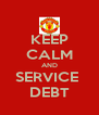 KEEP CALM AND SERVICE  DEBT - Personalised Poster A4 size
