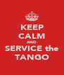 KEEP CALM AND SERVICE the TANGO - Personalised Poster A4 size