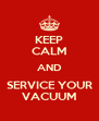 KEEP CALM AND SERVICE YOUR VACUUM - Personalised Poster A4 size