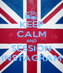 KEEP CALM AND SESSION INSTAGRAM - Personalised Poster A4 size