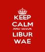KEEP CALM AND SESUK LIBUR WAE - Personalised Poster A4 size