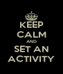 KEEP CALM AND SET AN ACTIVITY - Personalised Poster A4 size