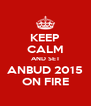 KEEP CALM AND SET ANBUD 2015 ON FIRE - Personalised Poster A4 size
