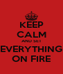 KEEP CALM AND SET EVERYTHING ON FIRE - Personalised Poster A4 size