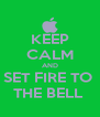KEEP CALM AND SET FIRE TO  THE BELL  - Personalised Poster A4 size