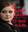KEEP          CALM                   AND SET FIRE        TO THE            RAIN - Personalised Poster A4 size