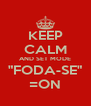 """KEEP CALM AND SET MODE """"FODA-SE"""" =ON - Personalised Poster A4 size"""