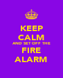 KEEP CALM AND SET OFF THE FIRE ALARM - Personalised Poster A4 size
