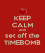 KEEP CALM AND set off the TIMEBOMB - Personalised Poster A4 size