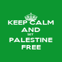 KEEP CALM AND SET PALESTINE FREE - Personalised Poster A4 size