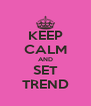 KEEP CALM AND SET TREND - Personalised Poster A4 size