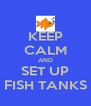 KEEP CALM AND SET UP FISH TANKS - Personalised Poster A4 size