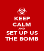 KEEP CALM AND SET UP US THE BOMB - Personalised Poster A4 size