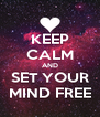 KEEP CALM AND SET YOUR MIND FREE - Personalised Poster A4 size