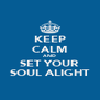 KEEP CALM AND SET YOUR SOUL ALIGHT - Personalised Poster A4 size