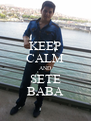 KEEP CALM AND SETE BABA - Personalised Poster A4 size