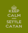 KEEP CALM AND SETTLE CATAN - Personalised Poster A4 size