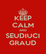 KEEP CALM AND SEUDIUCI GRAUD - Personalised Poster A4 size