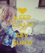 KEEP CALM AND SEV ŞUNU - Personalised Poster A4 size
