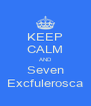 KEEP CALM AND Seven Excfulerosca - Personalised Poster A4 size