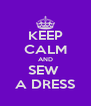 KEEP CALM AND SEW  A DRESS - Personalised Poster A4 size