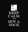 KEEP CALM AND SEW A SOCK - Personalised Poster A4 size