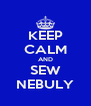 KEEP CALM AND SEW NEBULY - Personalised Poster A4 size