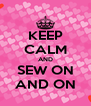 KEEP CALM AND SEW ON AND ON - Personalised Poster A4 size