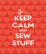 KEEP CALM AND SEW STUFF - Personalised Poster A4 size