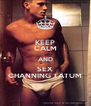 KEEP CALM AND SEX CHANNING TATUM - Personalised Poster A4 size