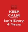 KEEP CALM AND SEX Isn't Every 4 Years - Personalised Poster A4 size