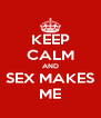 KEEP CALM AND SEX MAKES ME - Personalised Poster A4 size