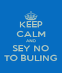 KEEP CALM AND SEY NO TO BULING - Personalised Poster A4 size