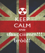 KEEP CALM AND   sfaacciiimm!!! bròò!! - Personalised Poster A4 size