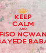 KEEP CALM AND SFISO NCWANE BAYEDE BABA - Personalised Poster A4 size