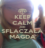 KEEP CALM AND SFLACZAŁA MAGDA - Personalised Poster A4 size