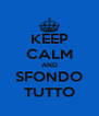 KEEP CALM AND SFONDO TUTTO - Personalised Poster A4 size