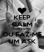 KEEP CALM AND SG-ME OU FAZ-ME UM ASK - Personalised Poster A4 size