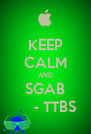KEEP CALM AND SGAB      - TTBS - Personalised Poster A4 size