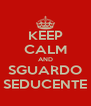 KEEP CALM AND SGUARDO SEDUCENTE - Personalised Poster A4 size