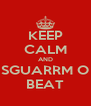 KEEP CALM AND SGUARRM O BEAT - Personalised Poster A4 size