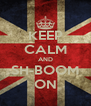 KEEP CALM AND SH-BOOM ON - Personalised Poster A4 size